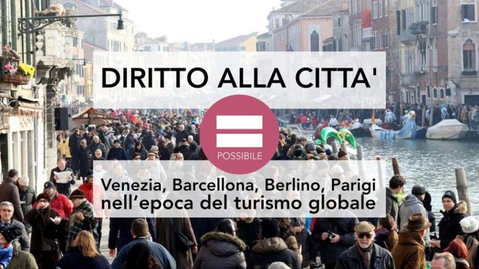 DIRITTO ALLA CITTA'  Venezia, Barcellona, Berlino, Parigi nell'epoca del turismo globale